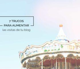 7 trucos para aumentar las visitas de tu blog